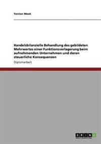 Handelsbilanzielle Behandlung Des Gebildeten Mehrwertes Einer Funktionsverlagerung Beim Aufnehmenden Unternehmen Und Deren Steuerliche Konsequenzen