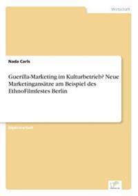 Guerilla-Marketing Im Kulturbetrieb? Neue Marketingansatze Am Beispiel Des Ethnofilmfestes Berlin