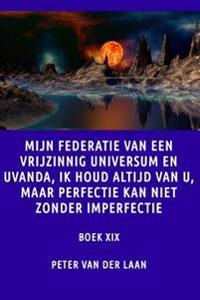 Mijn Federatie Van Een Vrijzinnig Universum Ik Houd Altijd Van U Maar Perfectie: Maar Perfectie Kan Niet Zonder Imperfectie