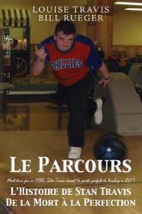 Le Parcours: Mort Deux Fois En 1986, Stan Travis Reussit La Partie Parfaite de Bowling En 2011 L'Histoire de Stan Travis de La Mort