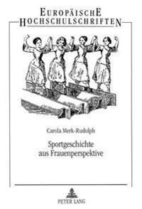 Sportgeschichte Aus Frauenperspektive: Eine Moeglichkeit Fuer Maedchen Zur Geschlechtsspezifischen Identitaetsfindung Im Rahmen Des Schulsports
