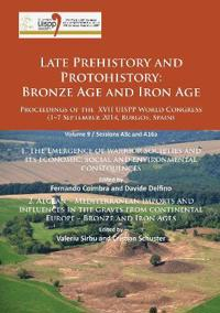 Late Prehistory and Protohistory: Bronze Age and Iron Age (1. the Emergence of Warrior Societies and Its Economic, Social and Environmental Consequenc