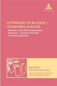 Littératures En Belgique / Literaturen in België: Diversités Culturelles Et Dynamiques Littéraires / Culturele Diversiteit En Literaire Dynamiek - Ave