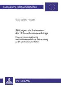 Stiftungen ALS Instrument Der Unternehmensnachfolge: Eine Rechtsvergleichende Und Kollisionsrechtliche Betrachtung Zu Deutschland Und Italien