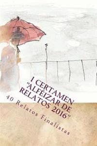 """I Certamen """"Alfeizar de Relatos 2016"""": 40 Relatos Finalistas"""