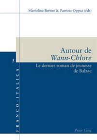 Autour de Wann-Chlore: Le Dernier Roman de Jeunesse de Balzac