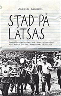 Stad på låtsas : samhällssimulering och disciplinering vid Norra Latins som