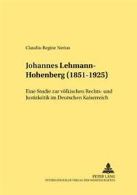 Johannes Lehmann-Hohenberg (1851-1925): Eine Studie Zur Voelkischen Rechts- Und Justizkritik Im Deutschen Kaiserreich