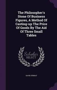 The Philosopher's Stone of Business Figures, a Method of Casting-Up the Price of Goods by the Aid of Three Small Tables