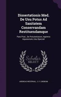 Dissertationis Med. de Usu Potus Ad Sanitatem Conservandam Restituendamque