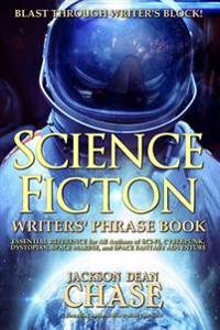 Science Fiction Writers' Phrase Book: Essential Reference for All Authors of Sci-Fi, Cyberpunk, Dystopian, Space Marine, and Space Fantasy Adventure