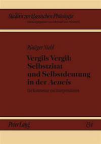 Vergils Vergil: Selbstzitat Und Selbstdeutung in Der «aeneis»: Ein Kommentar Und Interpretationen