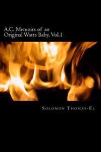 A.C. Memoirs of an Orginal Watts Baby, Vol.1: In Loving Memories