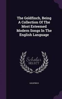 The Goldfinch, Being a Collection of the Most Esteemed Modern Songs in the English Language