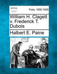 William H. Clagett V. Frederick T. DuBois