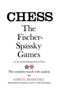Chess the Fischer-Spassky Games for the World Championship of Chess the Complete Match with Analysis by Samuel Reshevsky International Grandmaster and U.S. Chess Champion