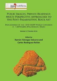 Public Images, Private Readings: Multi-Perspective Approaches to the Post-Palaeolithic Rock Art: Proceedings of the XVII Uispp World Congress (1-7 Sep