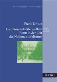 Die Universitaetsbibliothek Bonn in Der Zeit Des Nationalsozialismus: Personal, Erwerbung, Benutzung
