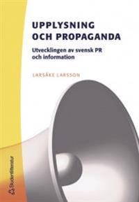 Upplysning och propaganda : utvecklingen av svensk PR och information