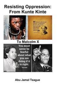 Resisting Oppression: From Kunte Kinte to Malcolm X