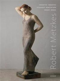 Robert Metzkes: Terracottas: Works on Paper & Bronzes