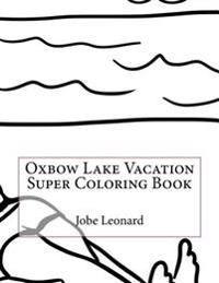Oxbow Lake Vacation Super Coloring Book