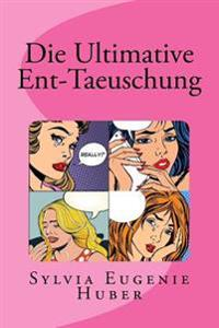 Die Ultimative Ent-Taeuschung