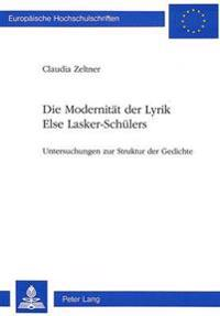 Die Modernitaet Der Lyrik Else Lasker-Schuelers: Untersuchungen Zur Struktur Der Gedichte