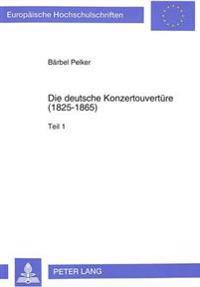 Die Deutsche Konzertouvertuere (1825-1865): Werkkatalog Und Rezeptionsdokumente