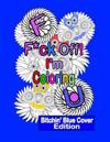 F*ck Off! I'm Coloring: Bitchin' Blue Cover Edition: A Swear Word Adult Coloring Book with Owls, Flowers. and Other Relaxing Designs