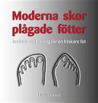 Moderna skor - plågade fötter : insikter och träning för en friskare fot