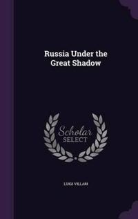Russia Under the Great Shadow