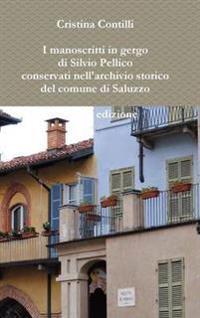 I Manoscritti in Gergo Di Silvio Pellico Conservati Nell'archivio Storico Del Comune Di Saluzzo Seconda Edizione