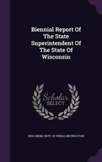 Biennial Report of the State Superintendent of the State of Wisconsin