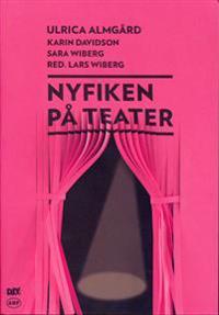 Nyfiken på teater - Ulrica Almgård, Karin Davidson, Sara Wiberg pdf epub