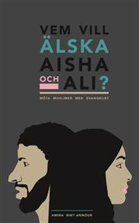 Vem vill älska Aisha och Ali? : möta muslimer med evangeliet