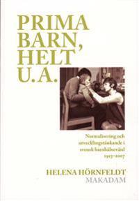 Prima barn, helt u.a. : normalisering och utvecklingstänkande i svensk barnhälsovård 1923-2007