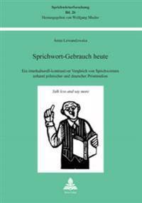 Sprichwort-Gebrauch Heute: Ein Interkulturell-Kontrastiver Vergleich Von Sprichwoertern Anhand Polnischer Und Deutscher Printmedien