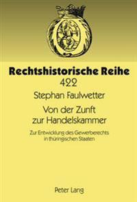 Von Der Zunft Zur Handelskammer: Zur Entwicklung Des Gewerberechts in Thueringischen Staaten