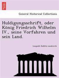 Huldigungsschrift, Oder Konig Friedrich Wilhelm IV., Seine Vorfahren Und Sein Land.