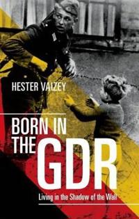 Born in the Gdr: Living in the Shadow of the Wall