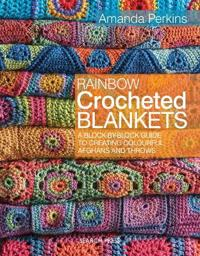 Rainbow crocheted blankets - a block-by-block guide to creating colourful a
