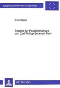 Studien Zur Passionskantate Von Carl Philipp Emanuel Bach