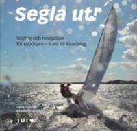 Segla ut! : segling och navigation för nybörjare - fram till förarintyg