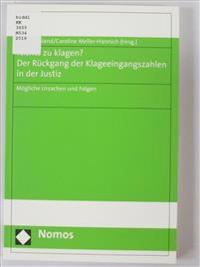 Nichts Zu Klagen? Der Ruckgang Der Klageeingangszahlen in Der Justiz: Mogliche Ursachen Und Folgen