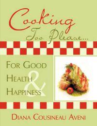 Cooking Too Please- for Good Health and Happiness