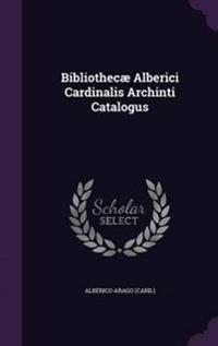 Bibliothecae Alberici Cardinalis Archinti Catalogus