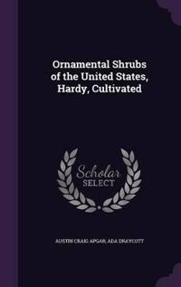 Ornamental Shrubs of the United States (Hardy, Cultivated)