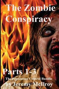The Zombie Conspiracy: Parts 1-3 the Population Control Bundle