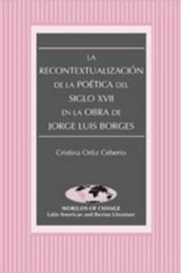 La Recontextualizacion de la poetica del siglo XVII en la Obra de Jorge Luis Borges